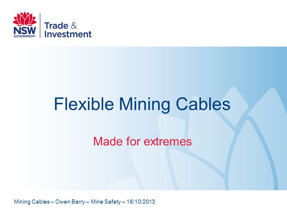 Flexible Mining Cables Made for extremes Mining Cables – Owen Barry – Mine Safety – 16/10/2013