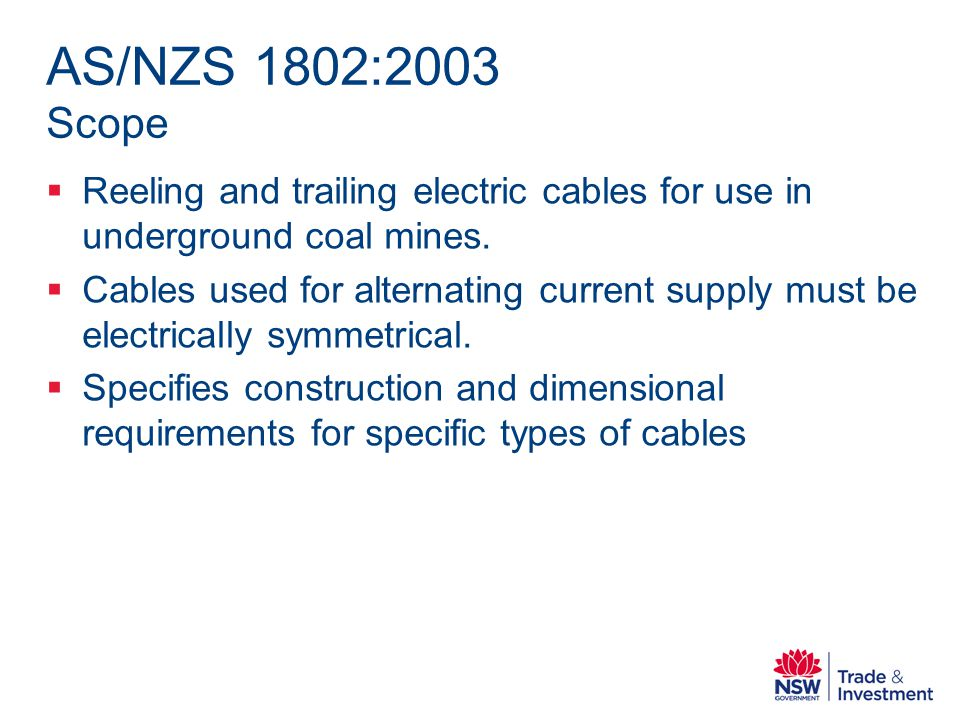 AS/NZS 1802:2003 Scope Reeling and trailing electric cables for use in underground coal mines.