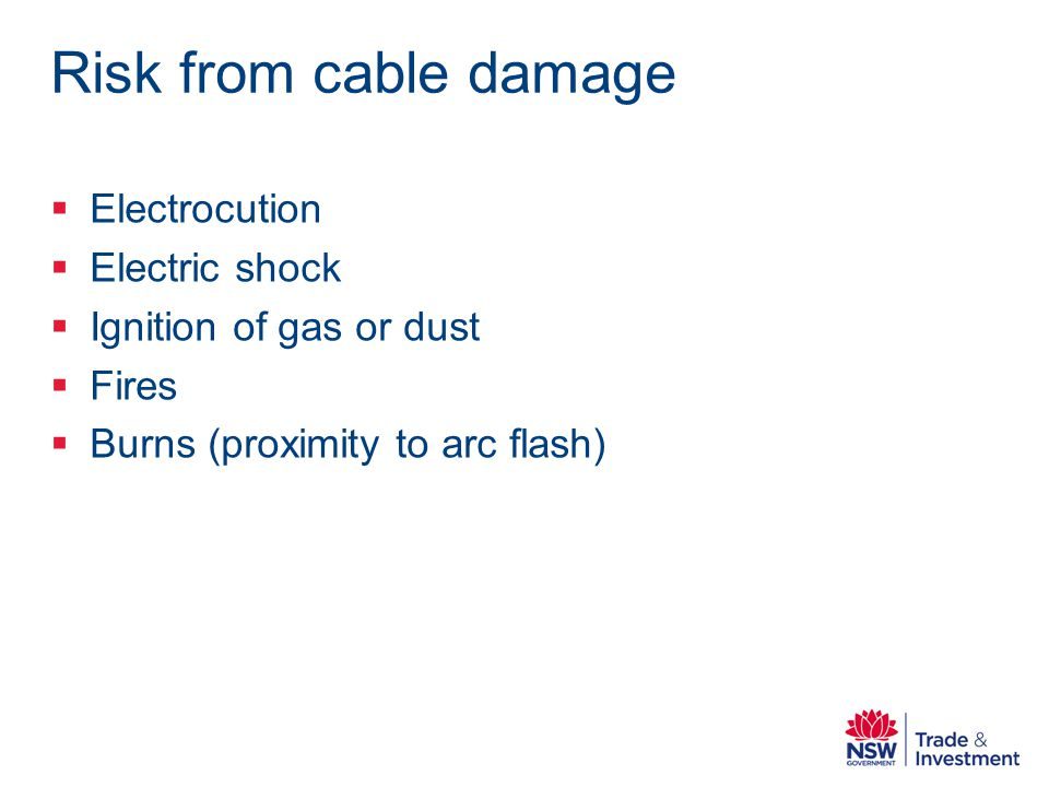 Risk from cable damage Electrocution Electric shock Ignition of gas or dust Fires Burns (proximity to arc flash)