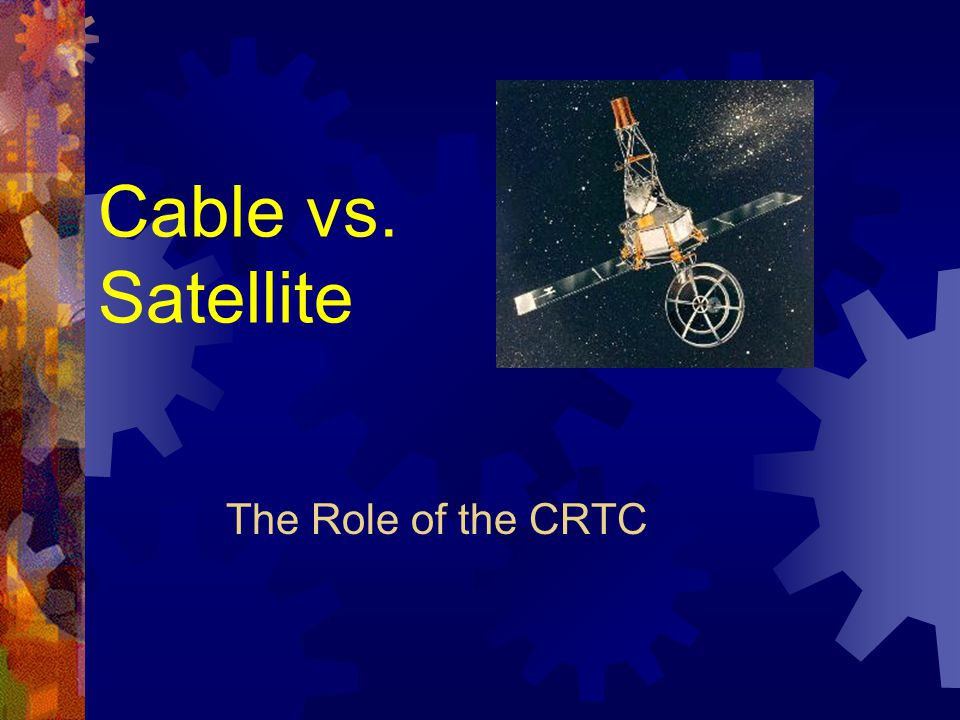 Cable vs. Satellite The Role of the CRTC