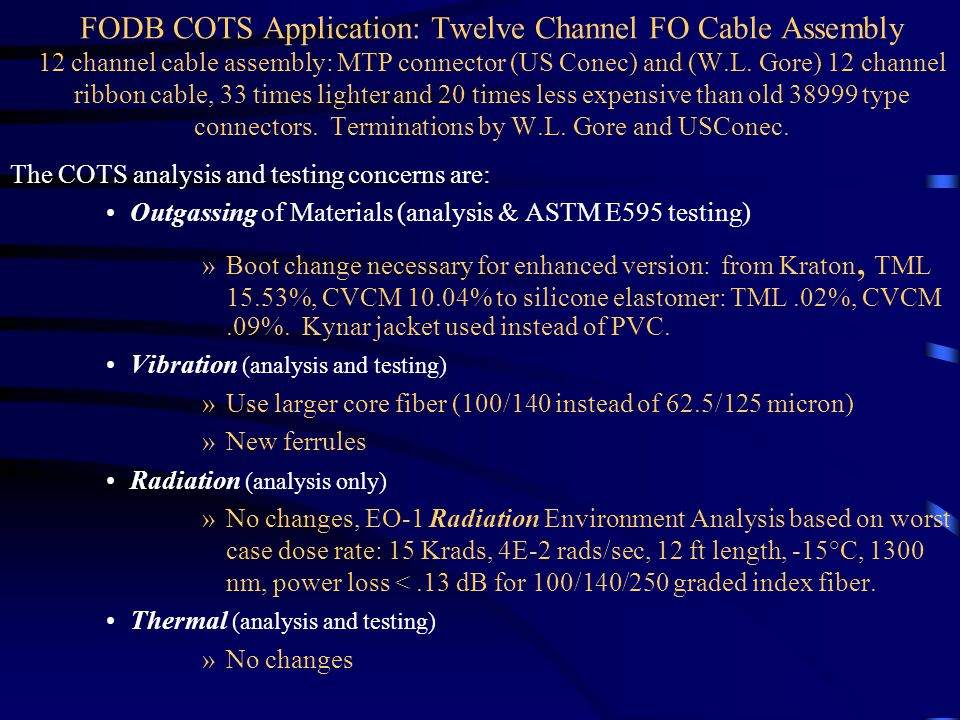 FODB COTS Application: Twelve Channel FO Cable Assembly 12 channel cable assembly: MTP connector (US Conec) and (W.L.