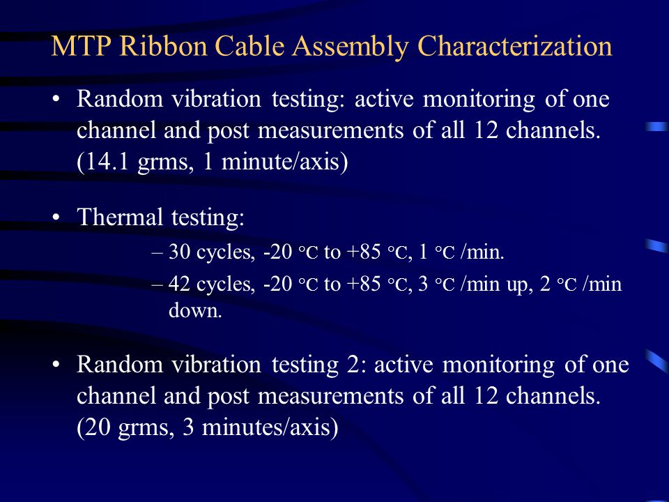 MTP Ribbon Cable Assembly Characterization Random vibration testing: active monitoring of one channel and post measurements of all 12 channels.