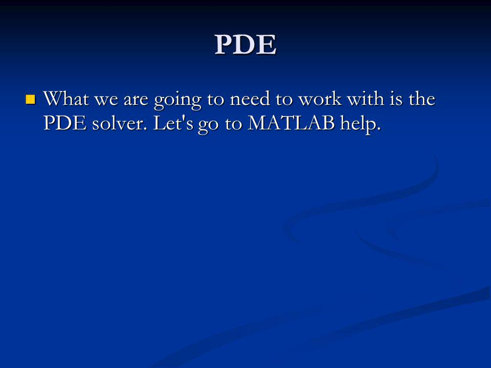 PDE What we are going to need to work with is the PDE solver.