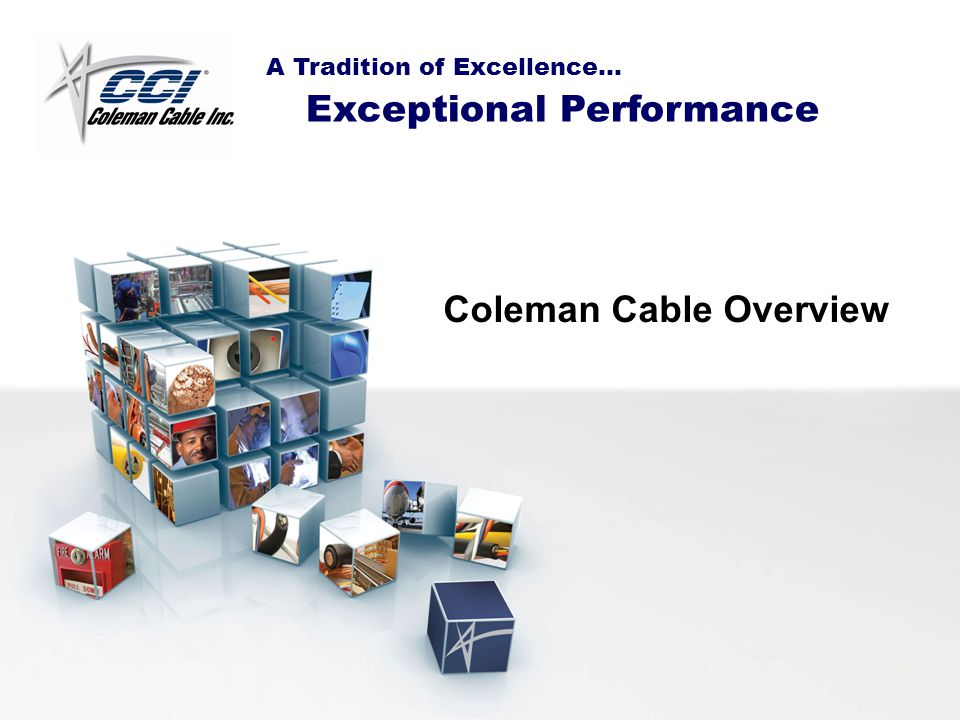 A Tradition of Excellence… Exceptional Performance Coleman Cable Overview