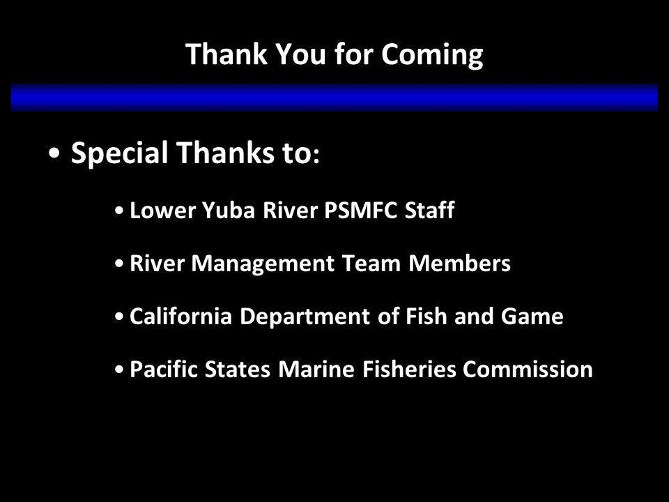 Thank You for Coming Special Thanks to : Lower Yuba River PSMFC Staff River Management Team Members California Department of Fish and Game Pacific States Marine Fisheries Commission