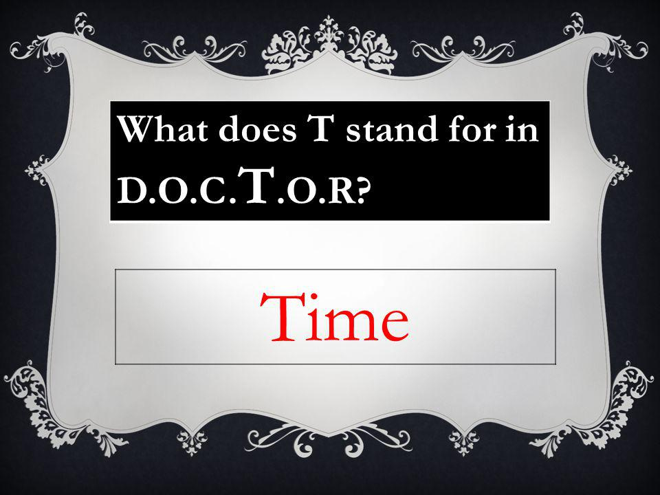 What does T stand for in D.O.C. T.O.R Time