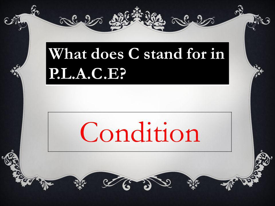 What does C stand for in P.L.A.C.E Condition