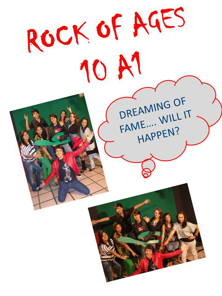ROCK OF AGES 10 A1 DREAMING OF FAME…. WILL IT HAPPEN
