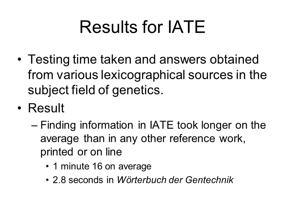 Results for IATE Testing time taken and answers obtained from various lexicographical sources in the subject field of genetics.