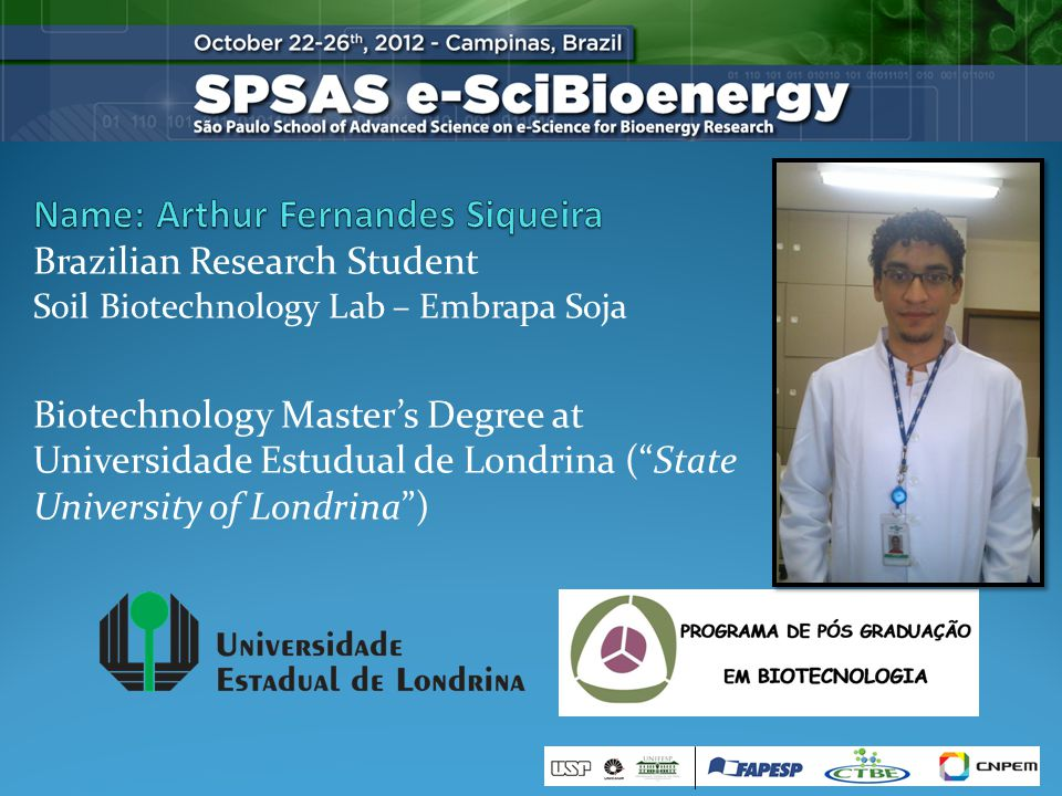 Brazilian Research Student Soil Biotechnology Lab – Embrapa Soja Biotechnology Masters Degree at Universidade Estudual de Londrina (State University of Londrina)