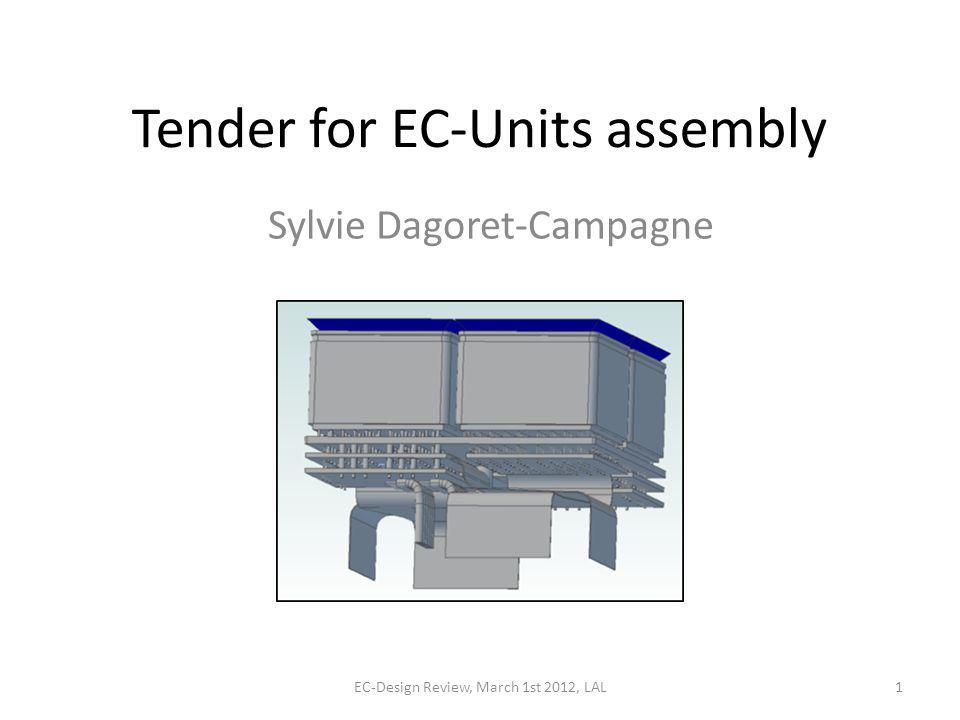 Tender for EC-Units assembly Sylvie Dagoret-Campagne EC-Design Review, March 1st 2012, LAL1