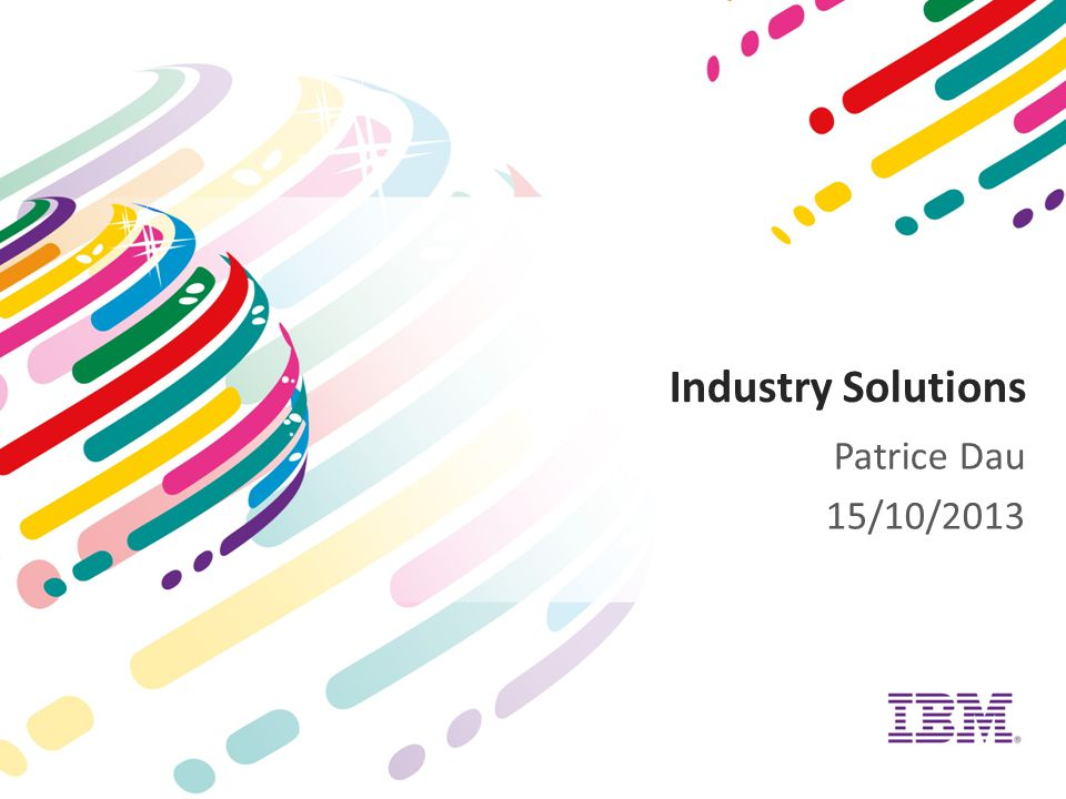 Industry Solutions Patrice Dau 15/10/2013