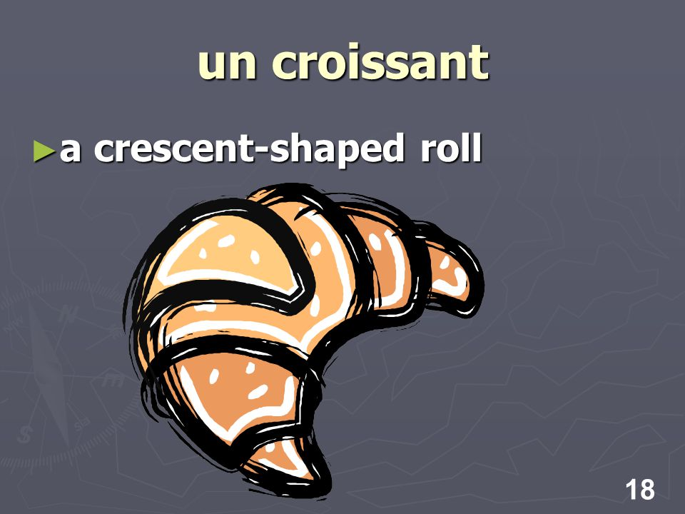 18 un croissant a crescent-shaped roll a crescent-shaped roll