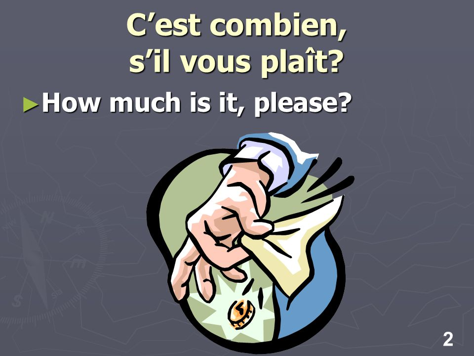 2 Cest combien, sil vous plaît How much is it, please How much is it, please