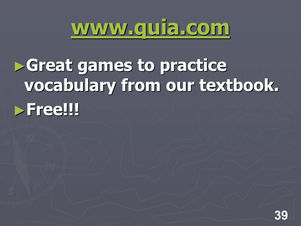 39 www.quia.com Great games to practice vocabulary from our textbook.