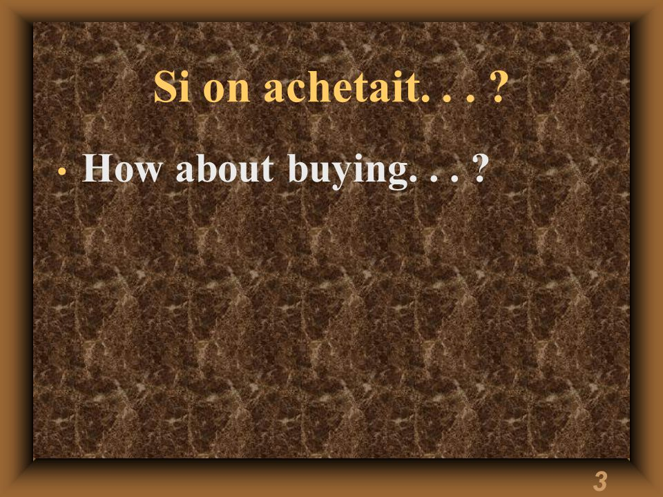 3 Si on achetait... How about buying...