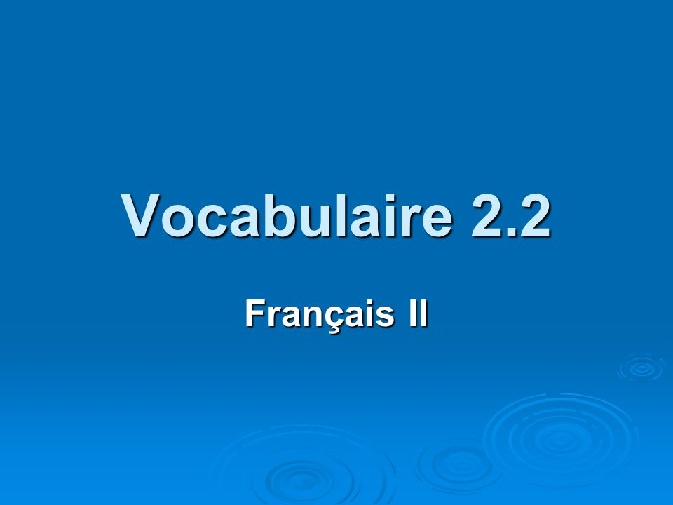 Vocabulaire 2.2 Français II