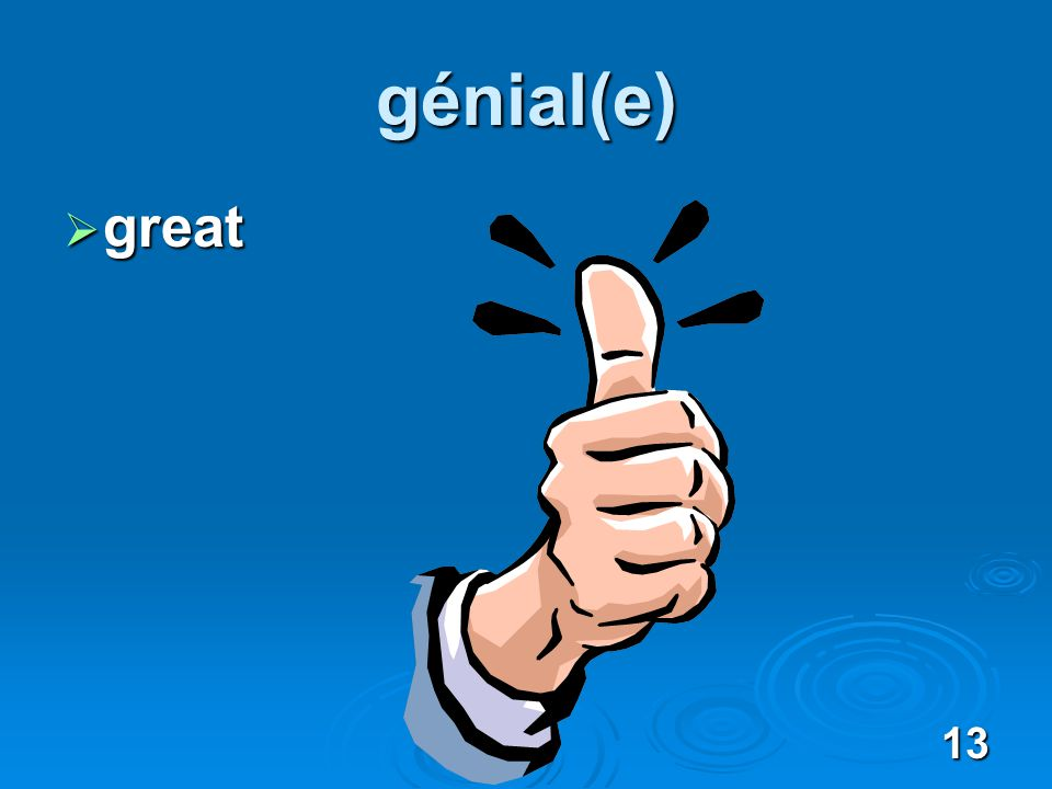 13 génial(e) great great