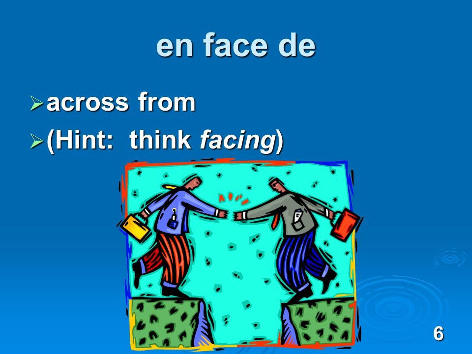 6 en face de across from across from (Hint: think facing) (Hint: think facing)