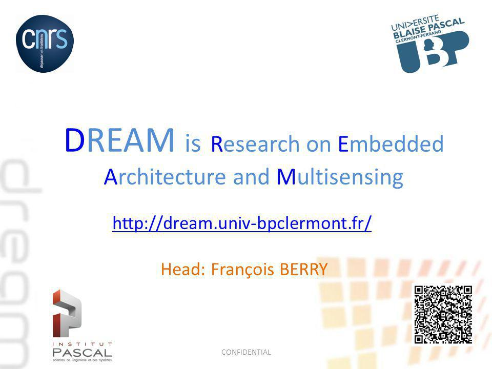 DREAM is Research on Embedded Architecture and Multisensing http://dream.univ-bpclermont.fr/ Head: François BERRY CONFIDENTIAL