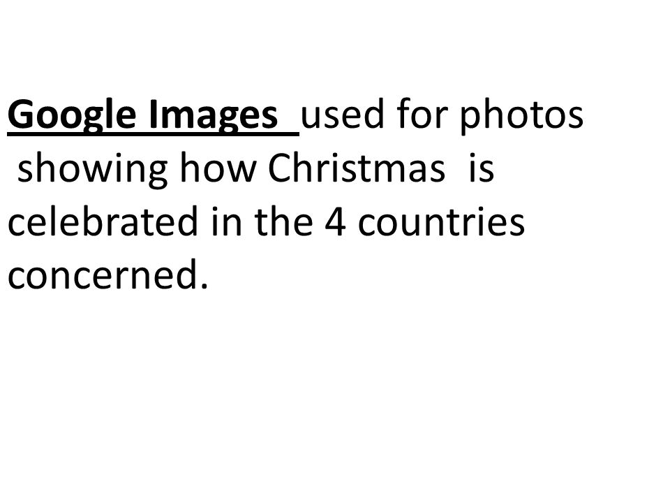 Google Images used for photos showing how Christmas is celebrated in the 4 countries concerned.