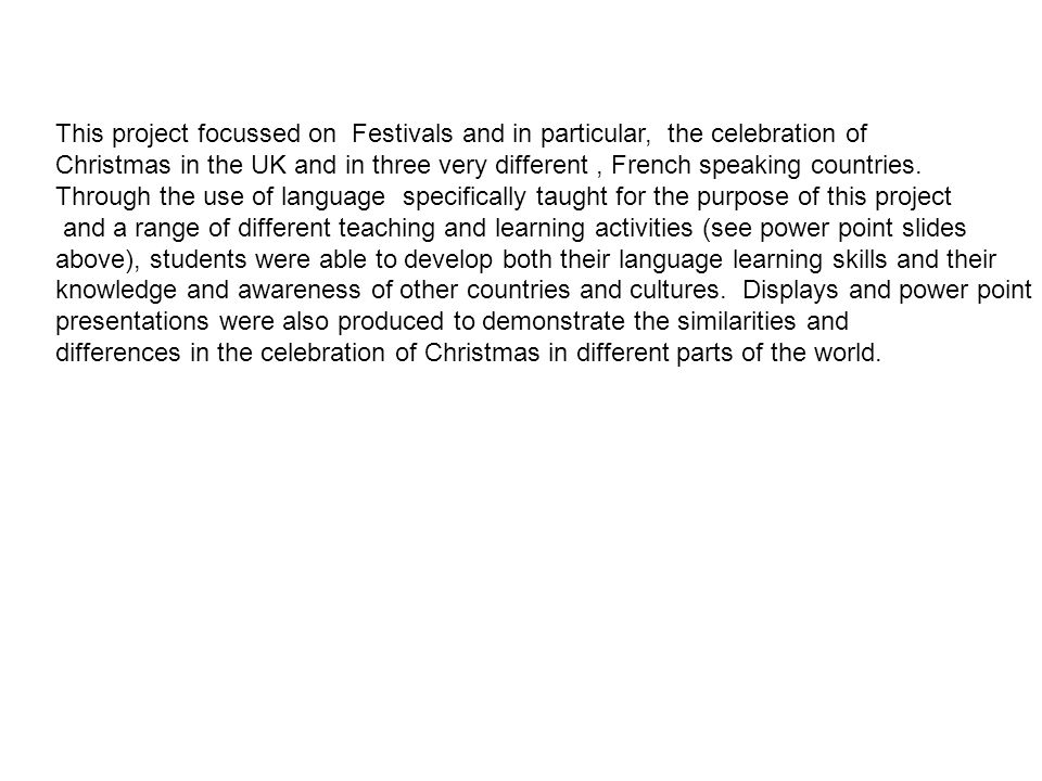 This project focussed on Festivals and in particular, the celebration of Christmas in the UK and in three very different, French speaking countries.