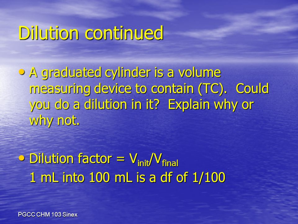 PGCC CHM 103 Sinex Dilution continued A graduated cylinder is a volume measuring device to contain (TC).