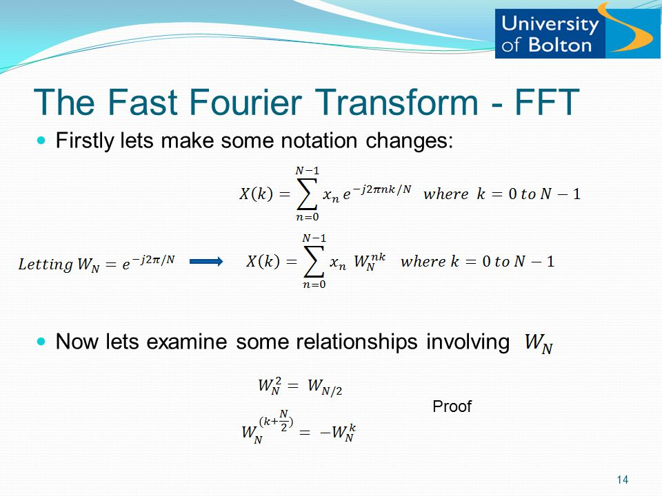The Fast Fourier Transform - FFT Firstly lets make some notation changes: Now lets examine some relationships involving Proof 14