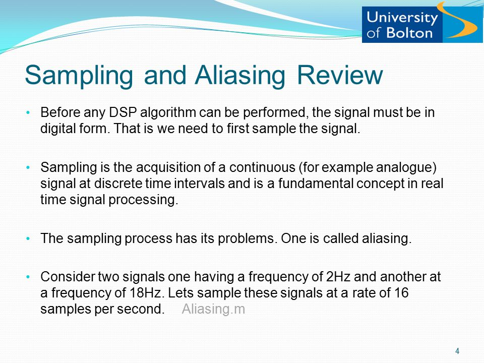 Sampling and Aliasing Review 4 Before any DSP algorithm can be performed, the signal must be in digital form.