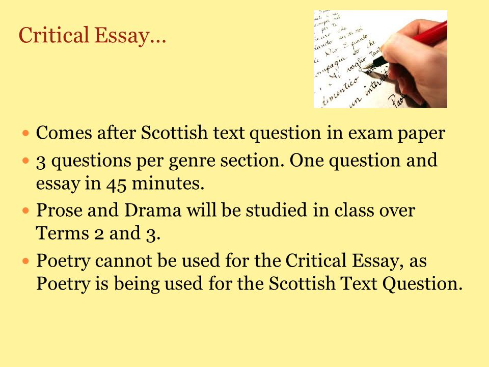 Critical Essay… Comes after Scottish text question in exam paper 3 questions per genre section.
