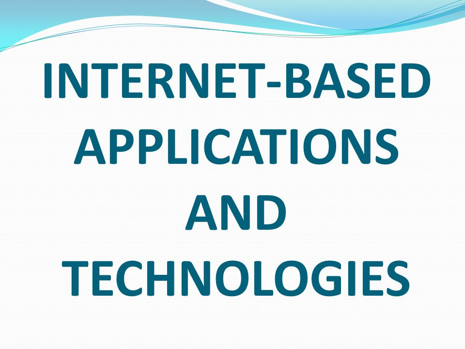 INTERNET-BASED APPLICATIONS AND TECHNOLOGIES