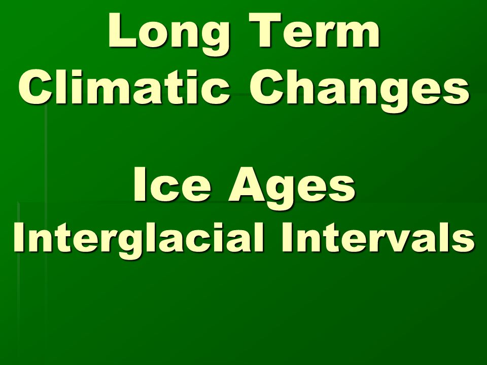 During an average human lifetime, Climates do not appear to change.