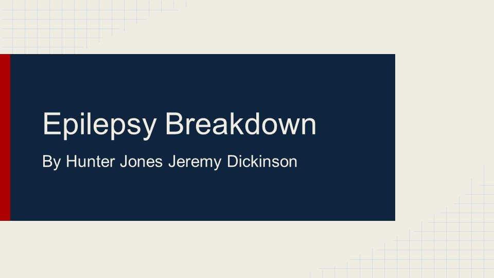 Epilepsy Breakdown By Hunter Jones Jeremy Dickinson