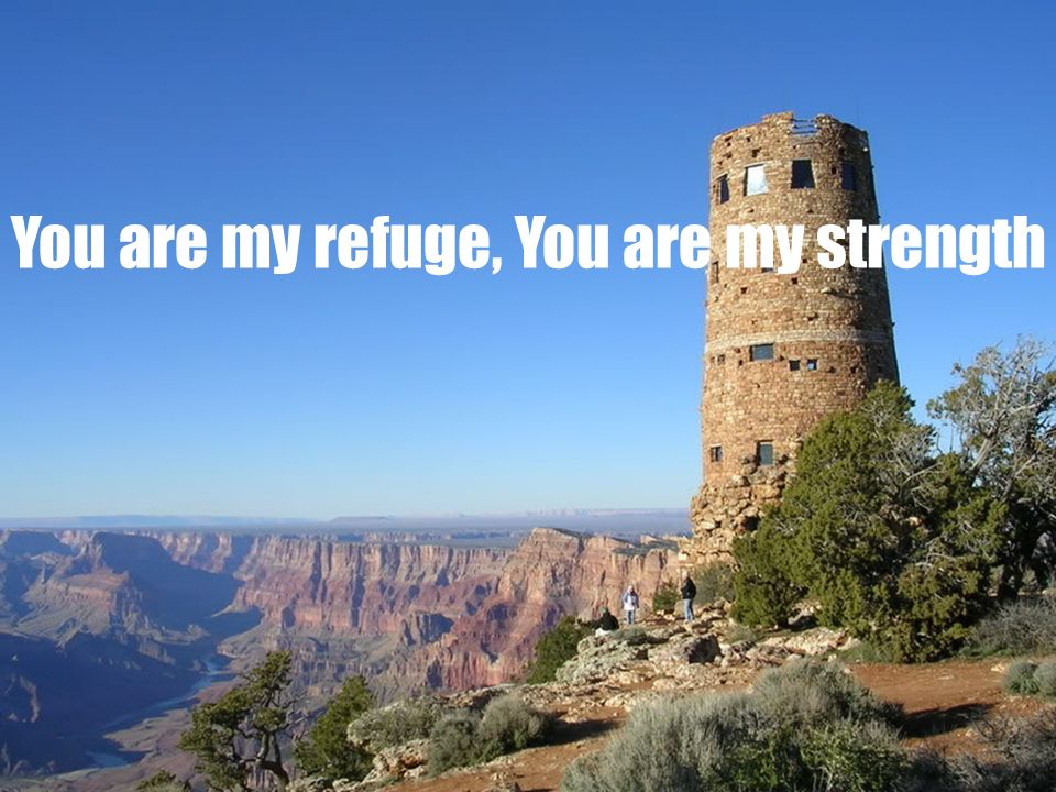 You are my refuge, You are my strength