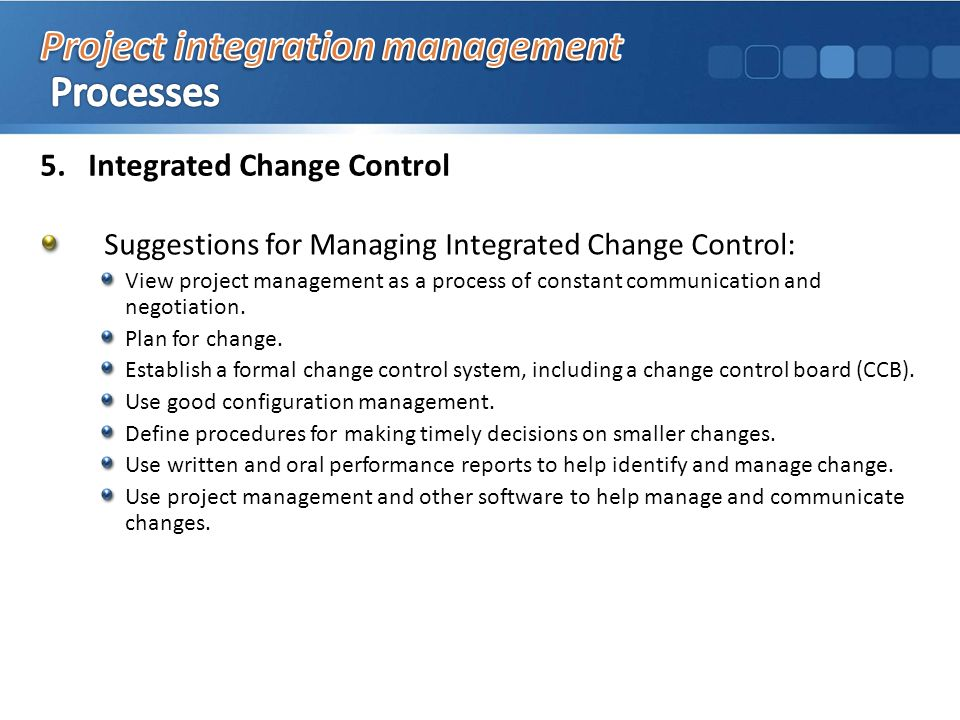 Suggestions for Managing Integrated Change Control: View project management as a process of constant communication and negotiation.