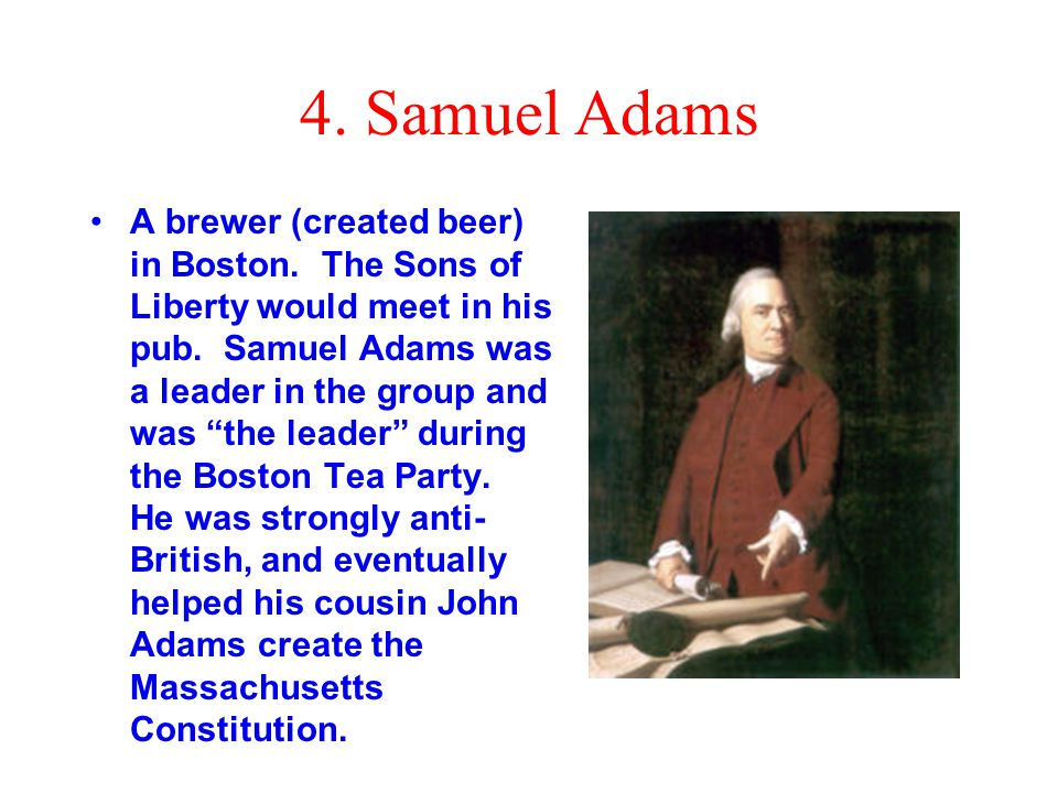 4. Samuel Adams A brewer (created beer) in Boston.