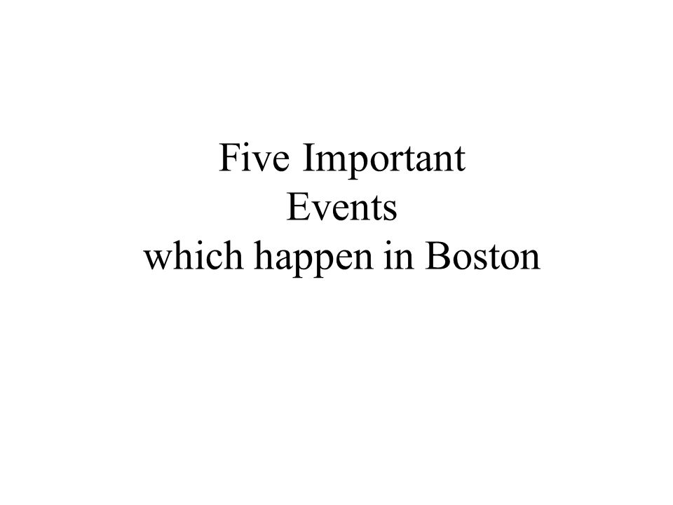 Five Important Events which happen in Boston