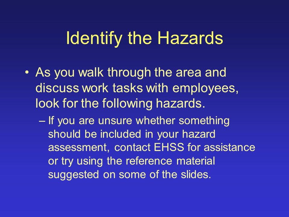 Work Area Assessment After you have chosen a place to start, perform a walk-through of the work area, looking for hazards as indicated in this training.