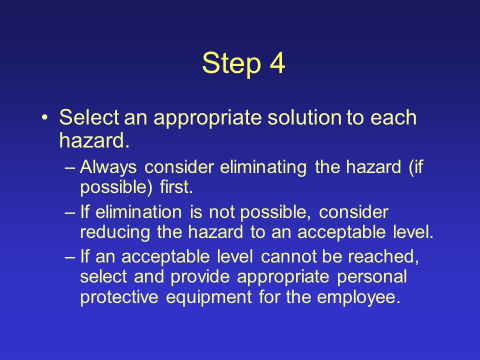 Step 3 Evaluate the level of risk for each hazard to help determine what type of control should be implemented to reduce exposure.