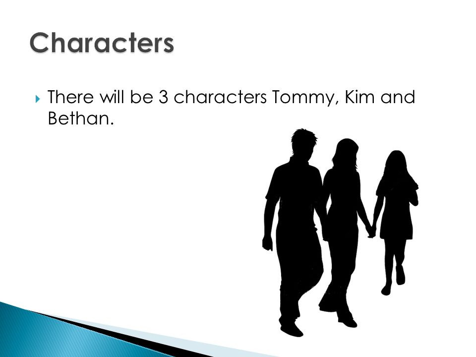  There will be 3 characters Tommy, Kim and Bethan.