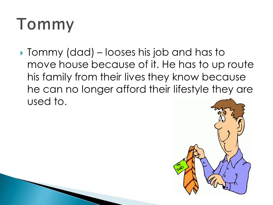 Tommy (dad) – looses his job and has to move house because of it.
