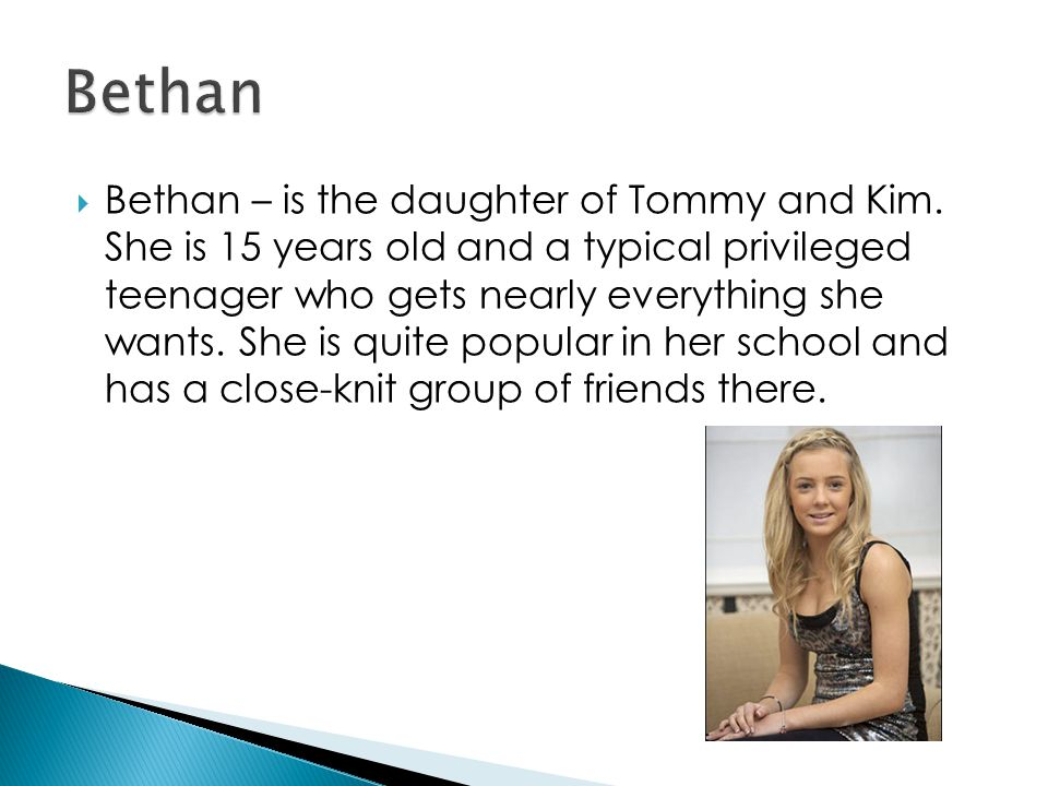  Bethan – is the daughter of Tommy and Kim.