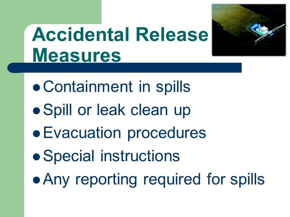 Accidental Release Measures Containment in spills Spill or leak clean up Evacuation procedures Special instructions Any reporting required for spills
