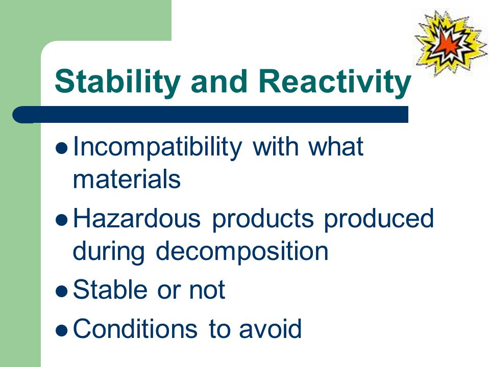 Stability and Reactivity Incompatibility with what materials Hazardous products produced during decomposition Stable or not Conditions to avoid