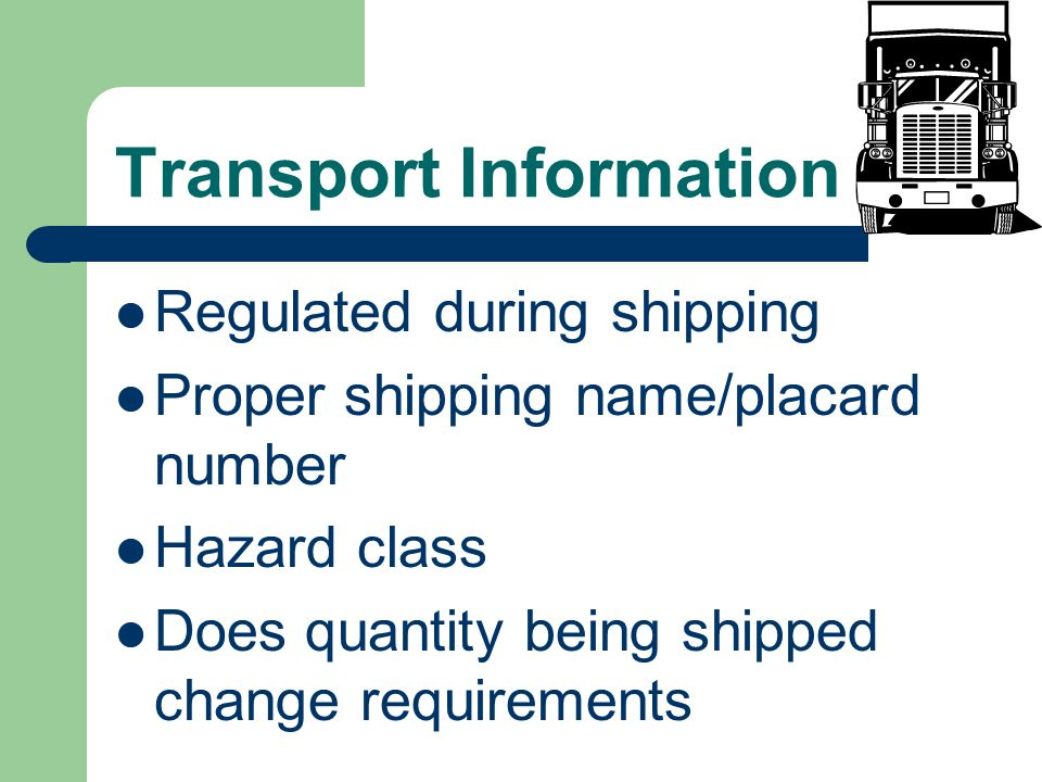 Transport Information Regulated during shipping Proper shipping name/placard number Hazard class Does quantity being shipped change requirements