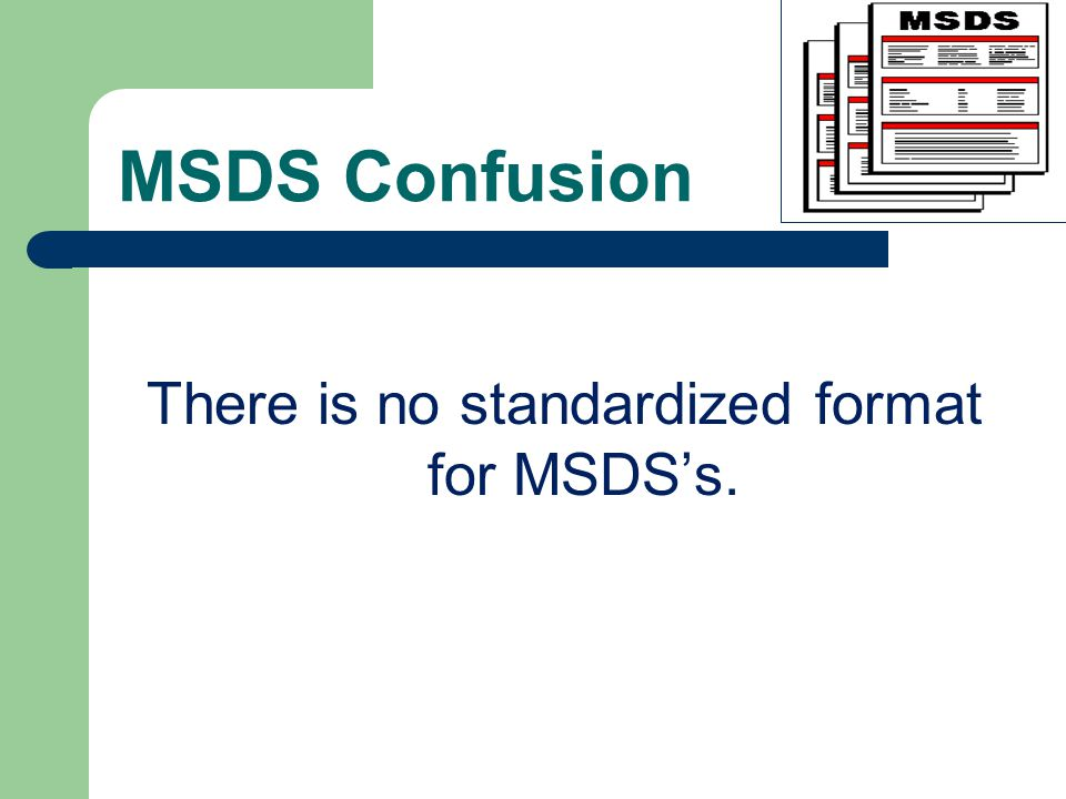 MSDS Confusion There is no standardized format for MSDS's.
