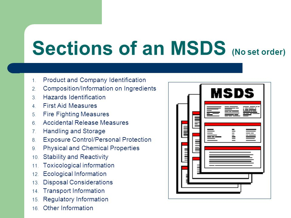 Sections of an MSDS (No set order) 1. Product and Company Identification 2.