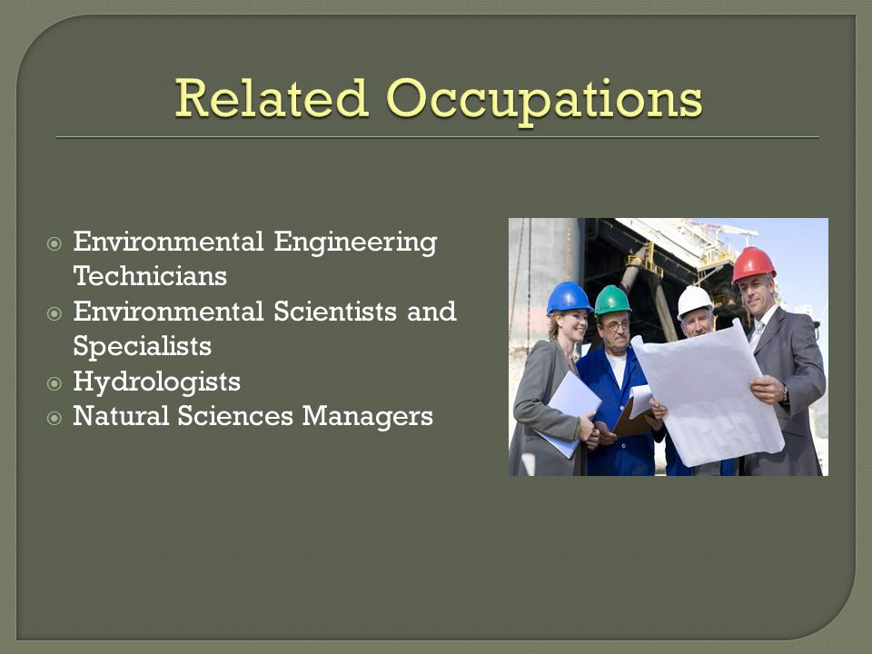  Environmental Engineering Technicians  Environmental Scientists and Specialists  Hydrologists  Natural Sciences Managers