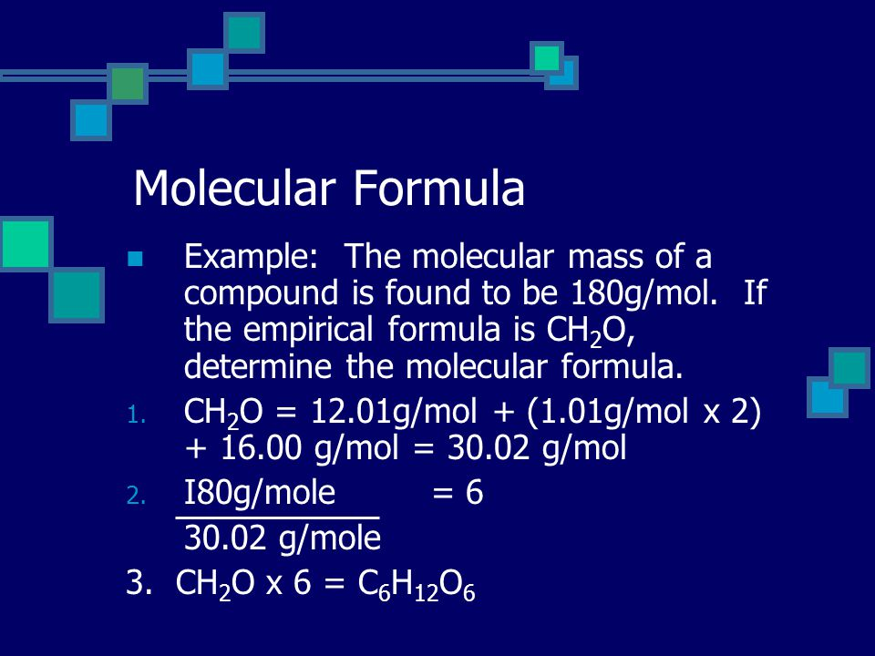 Molecular Formula Example: The molecular mass of a compound is found to be 180g/mol.