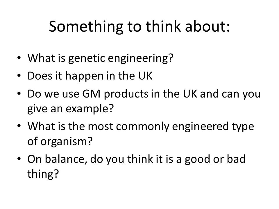 Something to think about: What is genetic engineering.